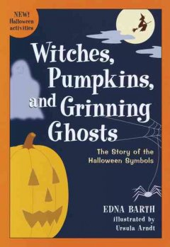 Witches, pumpkins, and grinning ghosts : the story of the Halloween symbols cover