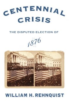 Centennial crisis : the disputed election of 1876 cover