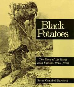 Black potatoes : the story of the great Irish famine, 1845-1850