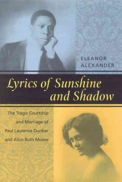 Lyrics of sunshine and shadow : the tragic courtship and marriage of Paul Laurence Dunbar and Alice Ruth Moore : a history of love and violence among the African American elite cover