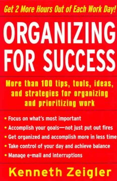 Organizing for success : more than 100 tips, tools, ideas, and strategies for organizing and prioritizing work cover