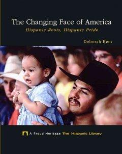changing face of america :hispanic roots, hispanic pride