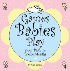 Games babies play : from birth to twelve months