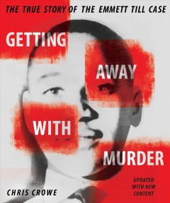 Getting away with murder : the true story of the Emmett Till case cover