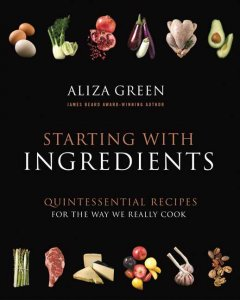 Starting with ingredients : quintessential recipes for the way we really cook cover