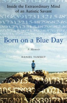 Born on a blue day : inside the extraordinary mind of an autistic savant : a memoir cover