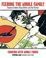 Feeding the whole family : recipes for babies, young children, and their parents