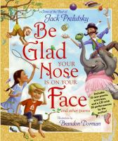 Be glad your nose is on your face and other poems : some of the best of Jack Prelutsky