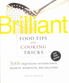 brilliant food tips and cooking tricks :5,000 ingenious kitchen hints, secrets, shortcuts, and solutions cover