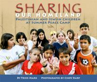 Sharing our homeland : Palestinian and Jewish children at summer peace camp