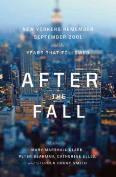 after the fall :new yorkers remember september 2001 and the years that followed cover