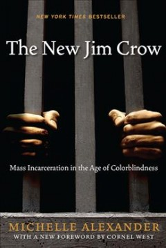 The new Jim Crow : mass incarceration in the age of colorblindness cover