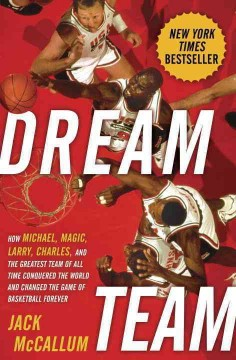 dream team :how michael, magic, larry, charles, and the greatest team of all time conquered the world and changed the game of basketball forever cover