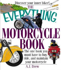 The everything motorcycle book : the one book you must have to buy, ride, and maintain your motorcycle cover