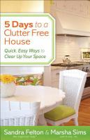 5 days to a clutter-free house : quick, easy ways to clear up your space cover