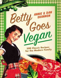 Betty goes vegan : 500 classic recipes for the modern family cover