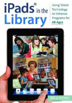iPads in the library : using tablet technology to enhance programs for all ages cover