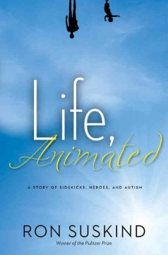 Life animated a story of sidekicks, heroes, and autism  cover