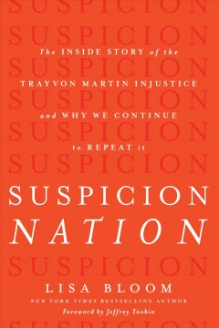 Suspicion nation : the inside story of the Trayvon Martin injustice and why we continue to repeat it cover