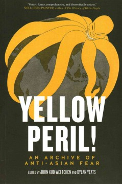 Yellow peril! : an archive of anti-Asian fear cover