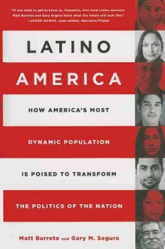 latino america :how america's most dynamic population is poised to transform the politics of the nation cover