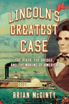 Lincoln's greatest case : the river, the bridge, and the making of America cover