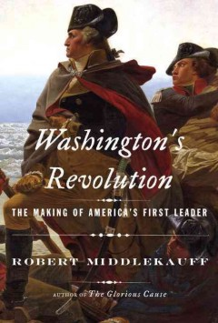 Washington's revolution : the making of America's first leader cover