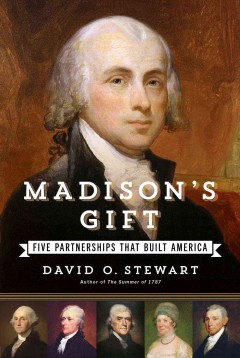 Madison's gift : five partnerships that built America cover