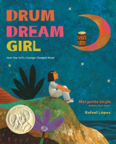 The drum dream girl : how one girl's courage changed music