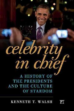 Celebrity in chief : a history of the presidents and the culture of stardom cover
