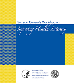 Proceedings of the Surgeon General's Workshop on Improving Health Literacy : September 7, 2006, National Institutes of Health, Bethesda, MD. cover