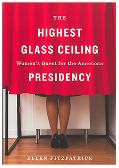 The highest glass ceiling : women's quest for the American presidency cover