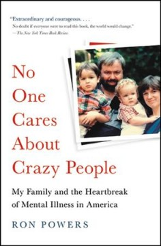 No one cares about crazy people : the chaos and heartbreak of mental health in America  cover