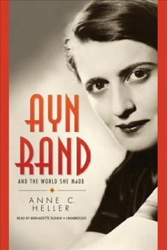Ayn Rand and the world she made - Cover Image