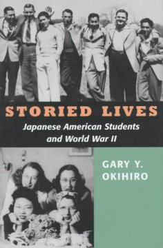 Storied lives : Japanese American students and World War II cover