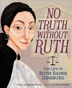 No truth without Ruth : the life of Ruth Bader Ginsburg.