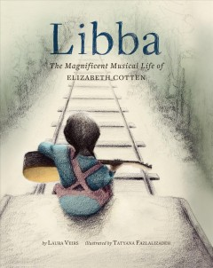 Libba: The Magnificent Musical Life of Elizabeth Cotton