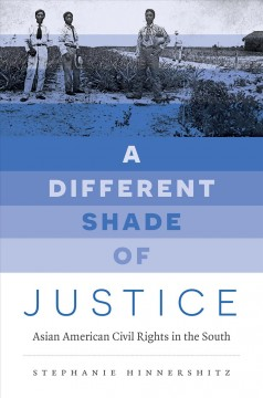 A different shade of justice : Asian American civil rights in the South