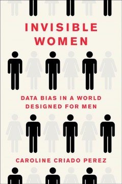 Invisible women : data bias in a world designed for men  cover