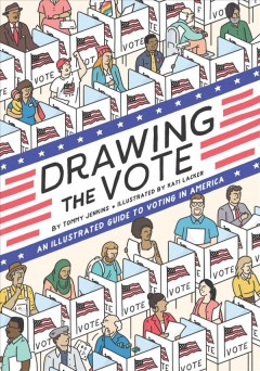 Drawing the vote : the illustrated guide to the importance of voting in America  cover