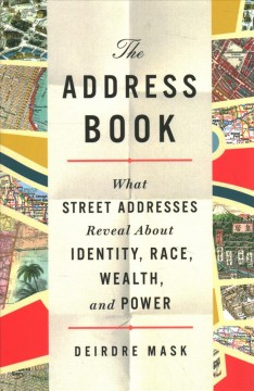 The address book : what street addresses reveal about identity, race, wealth, and power  cover