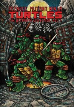 Teenage Mutant Ninja Turtles : the ultimate collection. Vol. 1 /