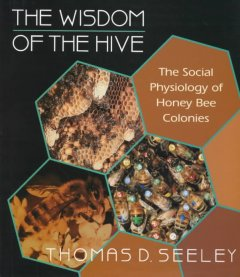 wisdom of the hive :the social physiology of honey bee colonies cover