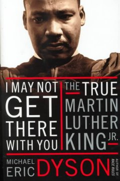 I may not get there with you : the true Martin Luther King, Jr. cover