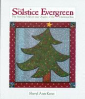 The solstice evergreen : history, folklore, and origins of the Christmas tree cover