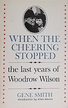 When the cheering stopped : the last years of Woodrow Wilson cover