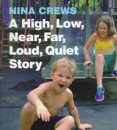 A high, low, near, far, loud, quiet story