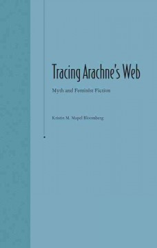 tracing arachne's web :myth and feminist fiction cover