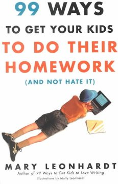 99 ways to get your kids to do their homework :(and not hate it) cover
