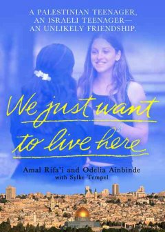 we just want to live here :a palestinian teenager, an israeli teenager : an unlikely friendship